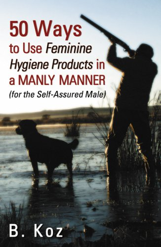 50 Ways toa Use Feminine Hygiene Products in a Manly Manner book cover